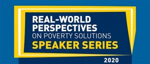 Real-World Perspectives on Poverty Solutions: Speaker Series 2020