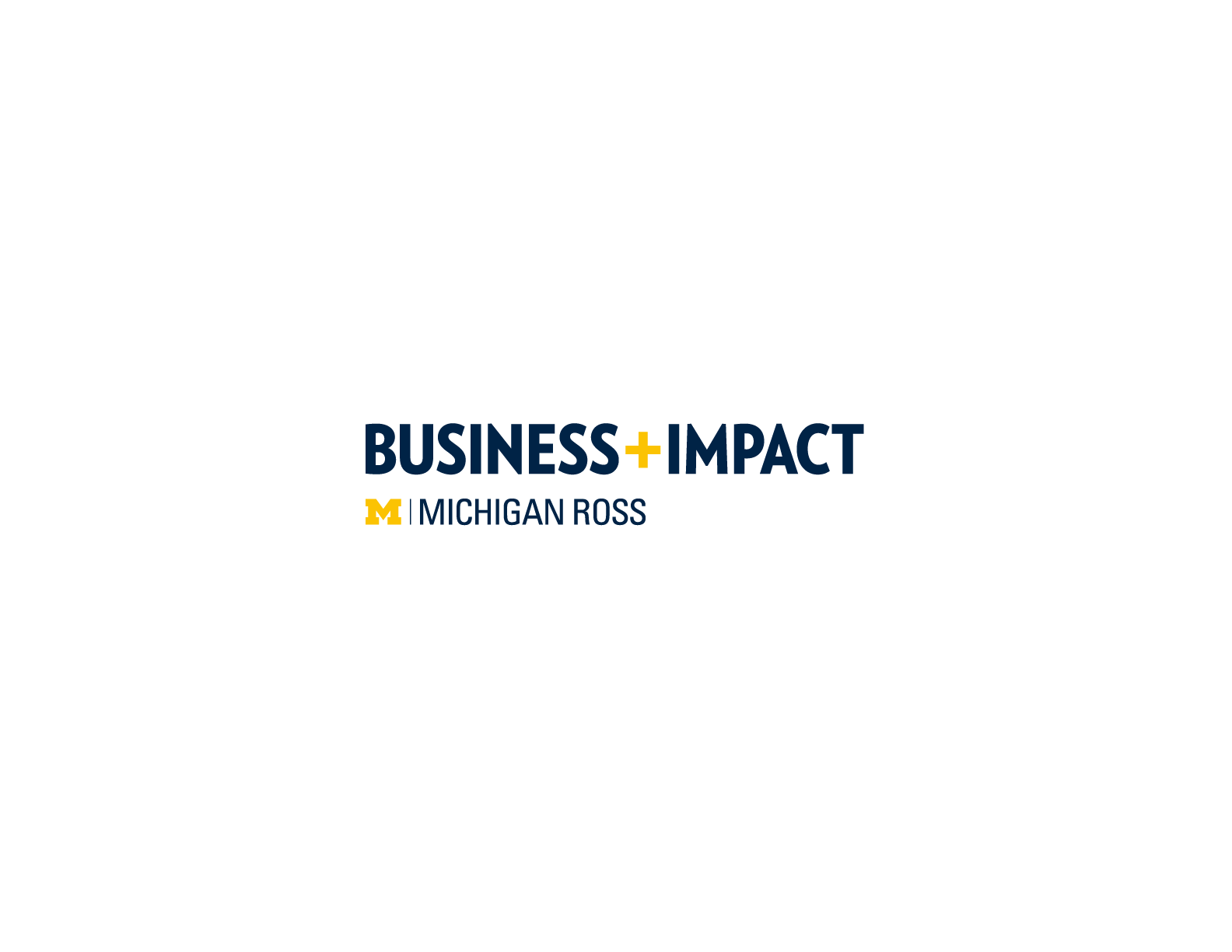Home of Business+Impact at Michigan Ross - University of